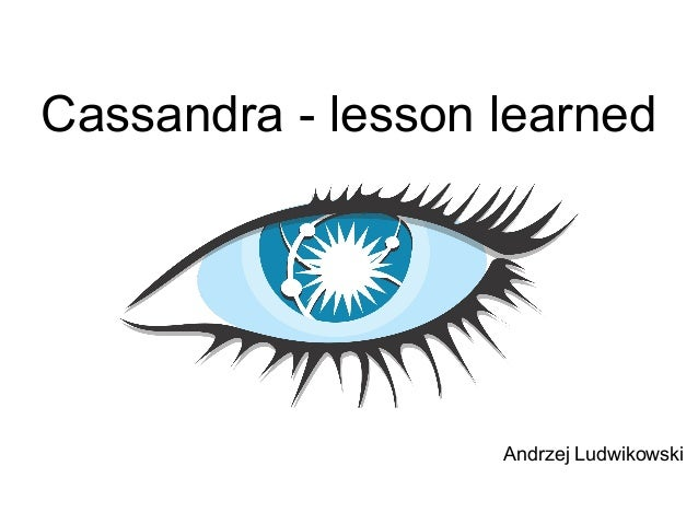 Cassandra - lesson learned Andrzej Ludwikowski