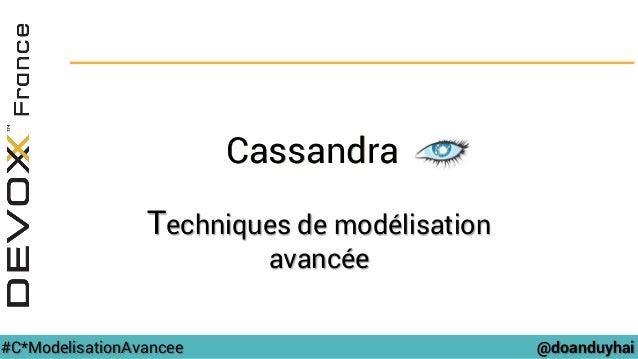 @doanduyhai#C*ModelisationAvancee Cassandra Techniques de modélisation avancée