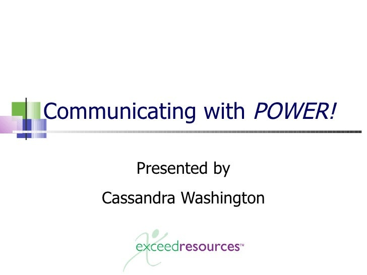 Communicating with  POWER! Presented by Cassandra Washington