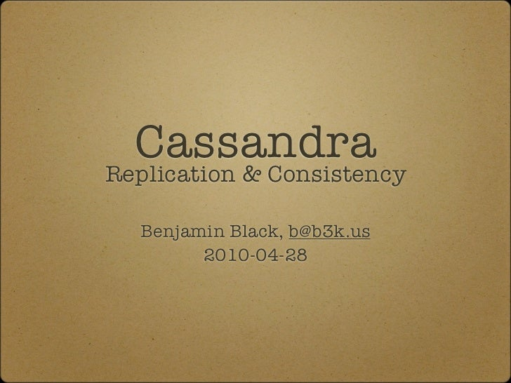 Cassandra Replication & Consistency    Benjamin Black, b@b3k.us         2010-04-28