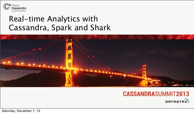 Real-time Analytics with Cassandra, Spark and Shark  Saturday, December 7, 13
