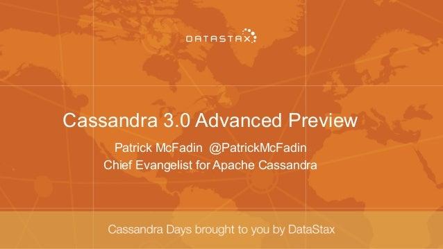 Cassandra 3.0 Advanced Preview Patrick McFadin @PatrickMcFadin Chief Evangelist for Apache Cassandra