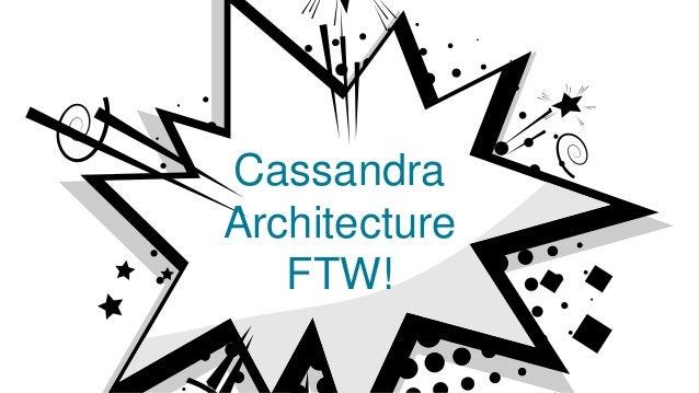 Cassandra Architecture FTW!