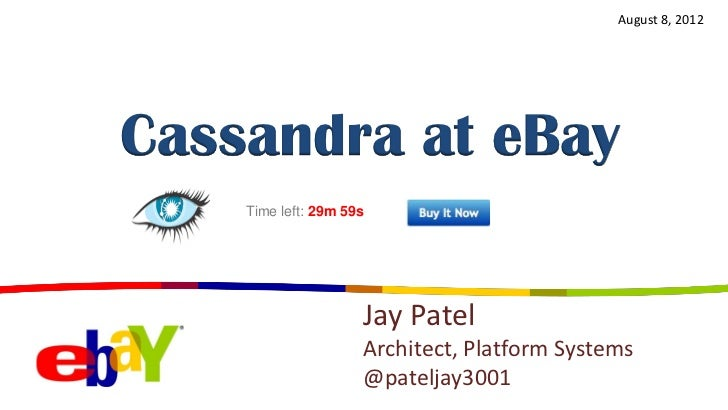 August 8, 2012Cassandra at eBay    Time left: 29m 59s                     Jay Patel                     Architect, Platfor...