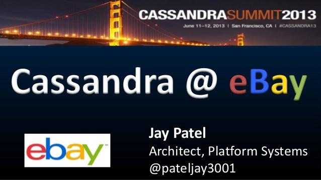 Cassandra @ eBayJay PatelArchitect, Platform Systems@pateljay3001
