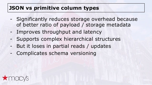 JSON vs primitive column types - Significantly reduces storage overhead because of better ratio of payload / storage metad...