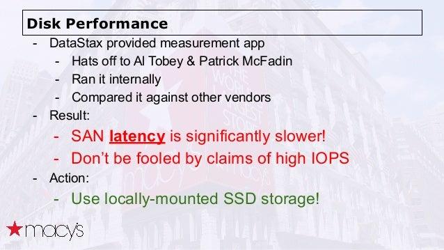 Disk Performance - DataStax provided measurement app - Hats off to Al Tobey & Patrick McFadin - Ran it internally - Compar...