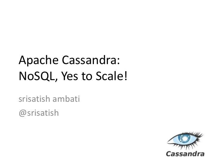 Apache Cassandra: NoSQL, Yes to Scale!<br />srisatishambati<br />@srisatish<br />