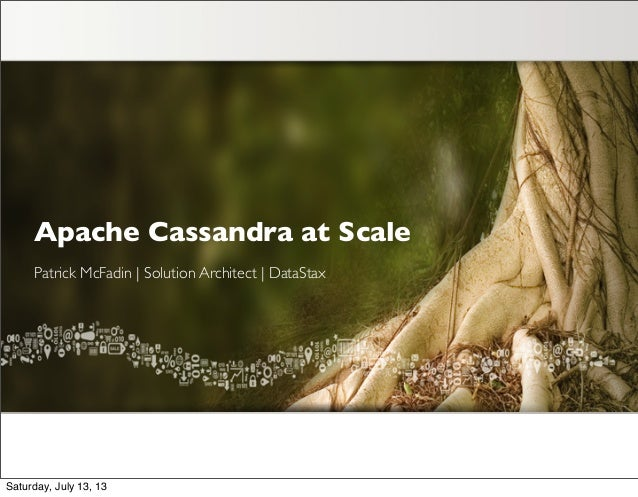 Apache Cassandra at Scale Patrick McFadin | Solution Architect | DataStax Saturday, July 13, 13