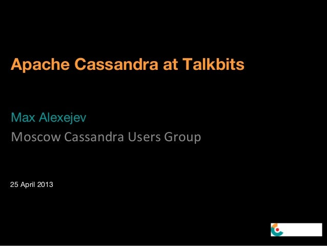 Apache Cassandra at TalkbitsMax AlexejevMoscow Cassandra Users Group25 April 2013
