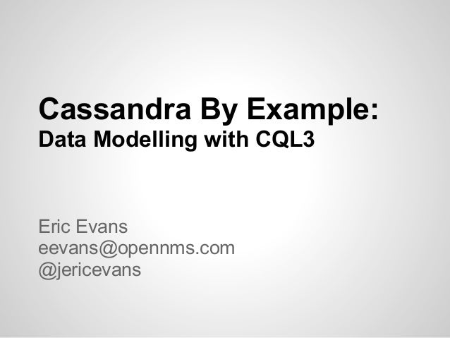 Cassandra By Example:Data Modelling with CQL3Eric Evanseevans@opennms.com@jericevans