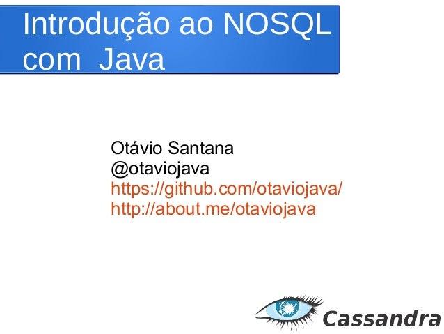 Introdução ao NOSQL com Java Otávio Santana @otaviojava https://github.com/otaviojava/ http://about.me/otaviojava