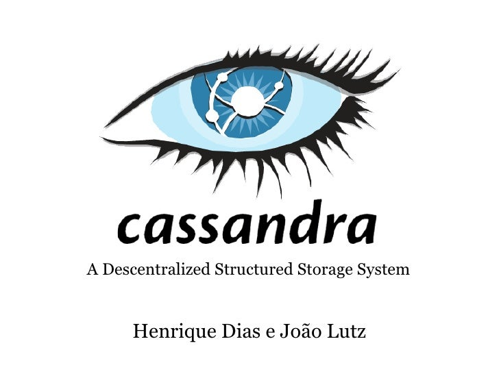 A Descentralized Structured Storage System     Henrique Dias e João Lutz