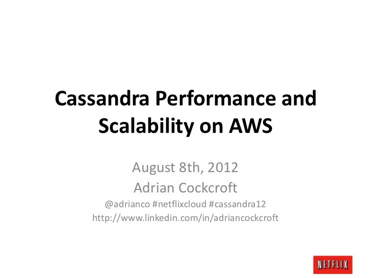 Cassandra Performance and    Scalability on AWS           August 8th, 2012           Adrian Cockcroft      @adrianco #netf...