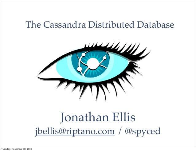 Jonathan Ellis jbellis@riptano.com / @spyced The Cassandra Distributed Database Tuesday, November 30, 2010