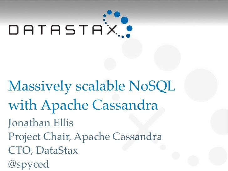Massively scalable NoSQLwith Apache Cassandra!Jonathan EllisProject Chair, Apache CassandraCTO, DataStax@spyced