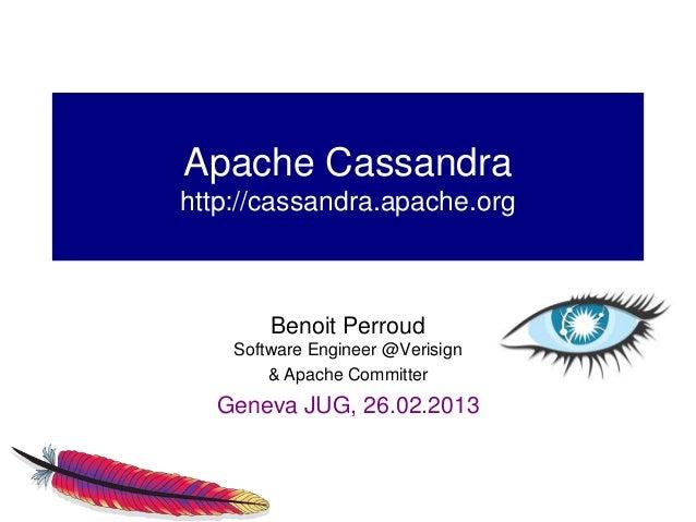 Apache Cassandrahttp://cassandra.apache.org        Benoit Perroud    Software Engineer @Verisign        & Apache Committer...