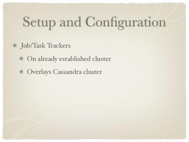 Setup and Configuration Job/Task Trackers   On already established cluster   Overlays Cassandra cluster