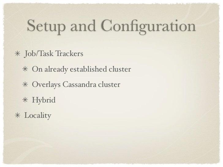 Setup and Configuration Job/Task Trackers   On already established cluster   Overlays Cassandra cluster   Hybrid Locality
