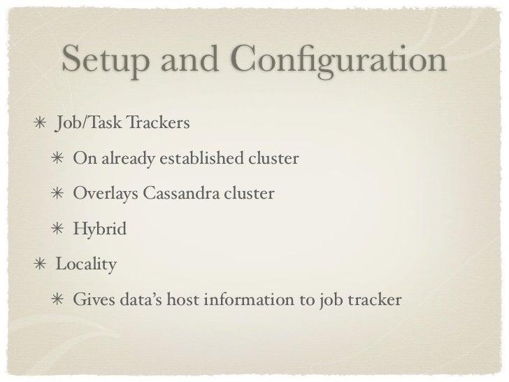 Setup and Configuration Job/Task Trackers   On already established cluster   Overlays Cassandra cluster   Hybrid Locality  ...