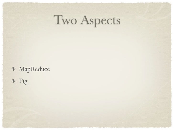 Two Aspects   MapReduce Pig