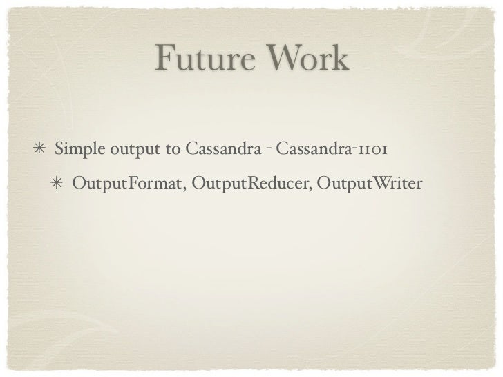 Future Work  Simple output to Cassandra - Cassandra-1101   OutputFormat, OutputReducer, OutputWriter
