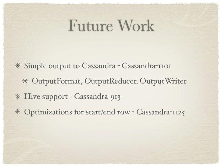 Future Work  Simple output to Cassandra - Cassandra-1101   OutputFormat, OutputReducer, OutputWriter Hive support - Cassan...