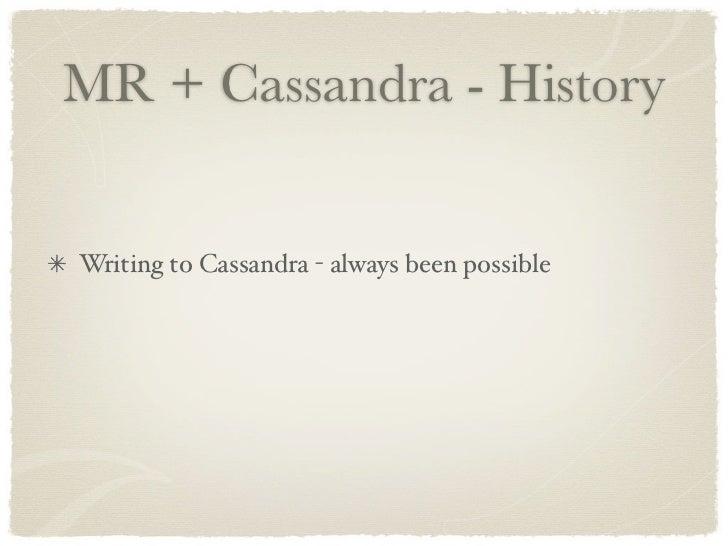 MR + Cassandra - History   Writing to Cassandra - always been possible