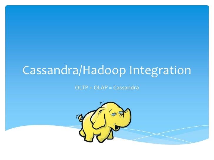 Cassandra/Hadoop Integration<br />OLTP + OLAP = Cassandra<br />