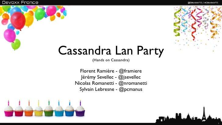 Cassandra Lan Party          (Hands on Cassandra)     Florent Ramière - @framiere      Jérémy Sevellec - @jsevellec   Nico...
