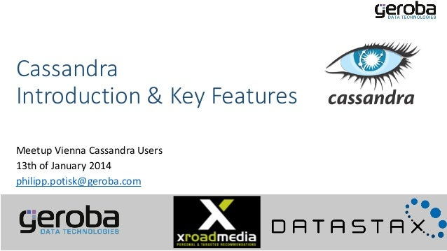 Cassandra Introduction & Key Features Meetup Vienna Cassandra Users 13th of January 2014 philipp.potisk@geroba.com