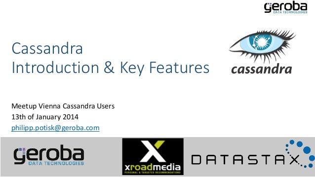 Cassandra Introduction & Key Features Meetup Vienna Cassandra Users 13th of January 2014 philipp.potisk@geroba.com