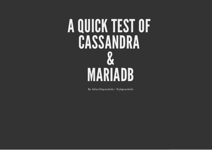 A QUICK TEST OF  CASSANDRA       &   MARIADB   By Julien Duponchelle / @jduponchelle