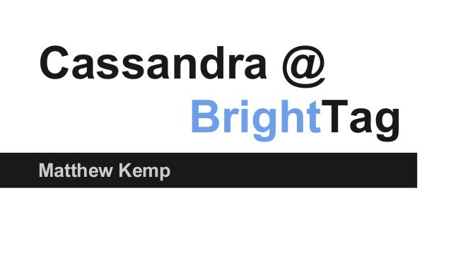 Cassandra @ BrightTag Matthew Kemp