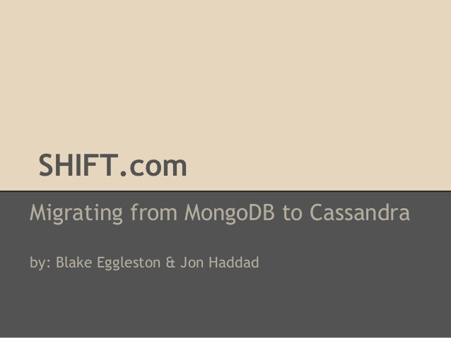 SHIFT.com Migrating from MongoDB to Cassandra by: Blake Eggleston & Jon Haddad