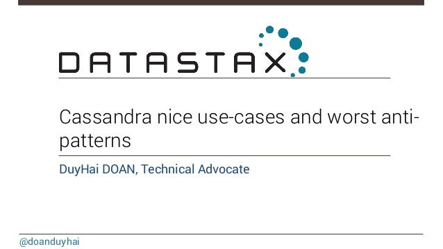 Cassandra nice use-cases and worst anti-patterns  DuyHai DOAN, Technical Advocate  @doanduyhai