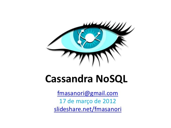 Cassandra NoSQL  fmasanori@gmail.com    17 de março de 2012 slideshare.net/fmasanori