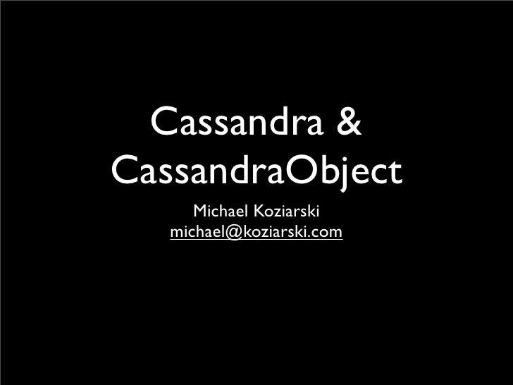 Cassandra & CassandraObject       Michael Koziarski    michael@koziarski.com
