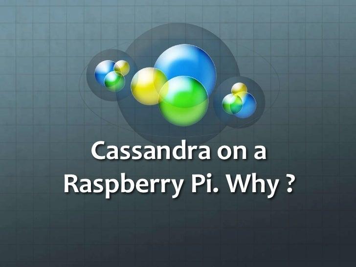 Cassandra on aRaspberry Pi. Why ?
