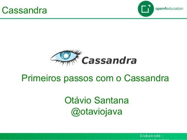 Globalcode – Cassandra Primeiros passos com o Cassandra Otávio Santana @otaviojava