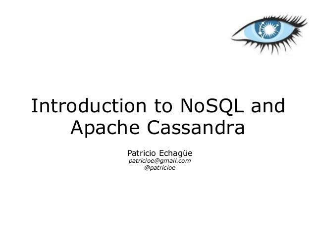 Introduction to NoSQL and    Apache Cassandra         Patricio Echagüe         patricioe@gmail.com               @patricioe
