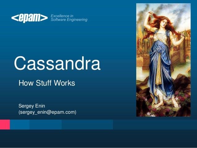 Cassandra How Stuff Works Sergey Enin (sergey_enin@epam.com)