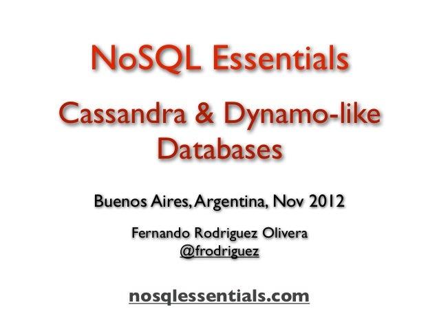NoSQL EssentialsCassandra & Dynamo-like       Databases  Buenos Aires, Argentina, Nov 2012      Fernando Rodriguez Olivera...
