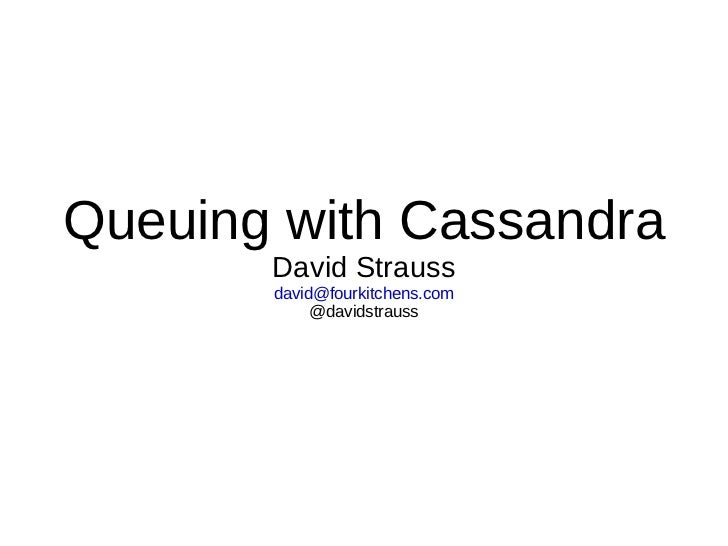 Queuing with Cassandra David Strauss [email_address] @davidstrauss