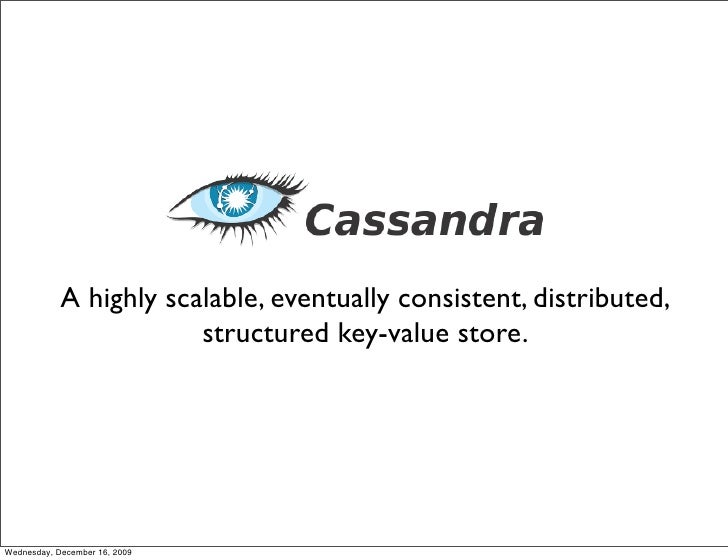 A highly scalable, eventually consistent, distributed,                         structured key-value store.     Wednesday, ...