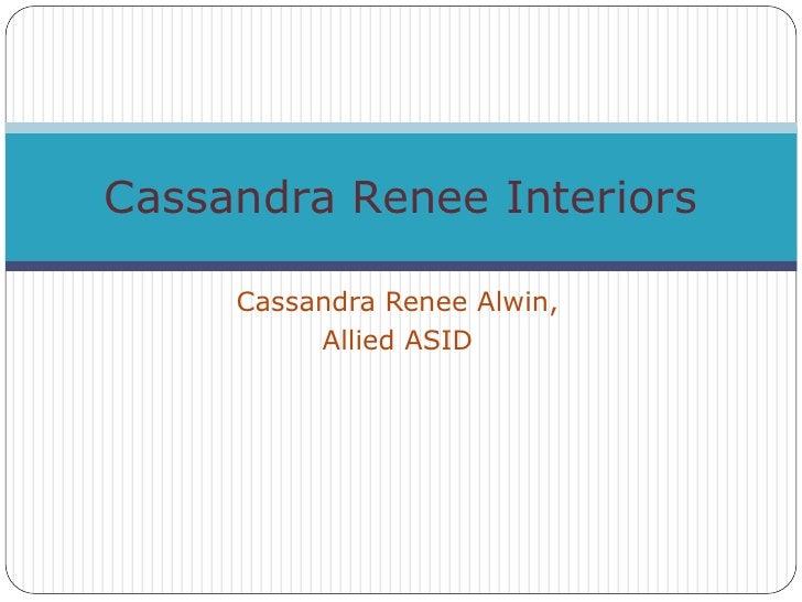 Cassandra Renee Interiors       Cassandra Renee Alwin,           Allied ASID