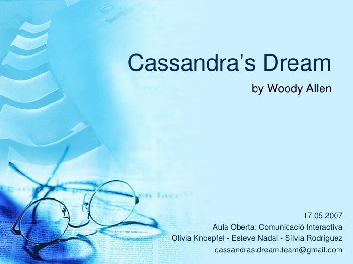 Cassandra's Dream by Woody Allen 17.05.2007 Aula Oberta: Comunicaci ó Interactiva Olivia Knoepfel - Esteve Nadal - S ílvia...