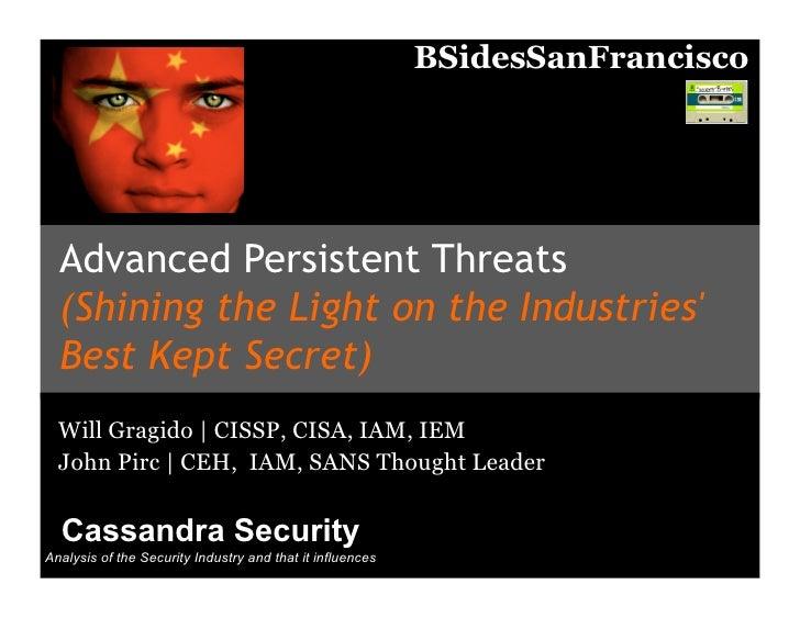 BSidesSanFrancisco       Advanced Persistent Threats   (Shining the Light on the Industries'   Best Kept Secret)   Will Gr...