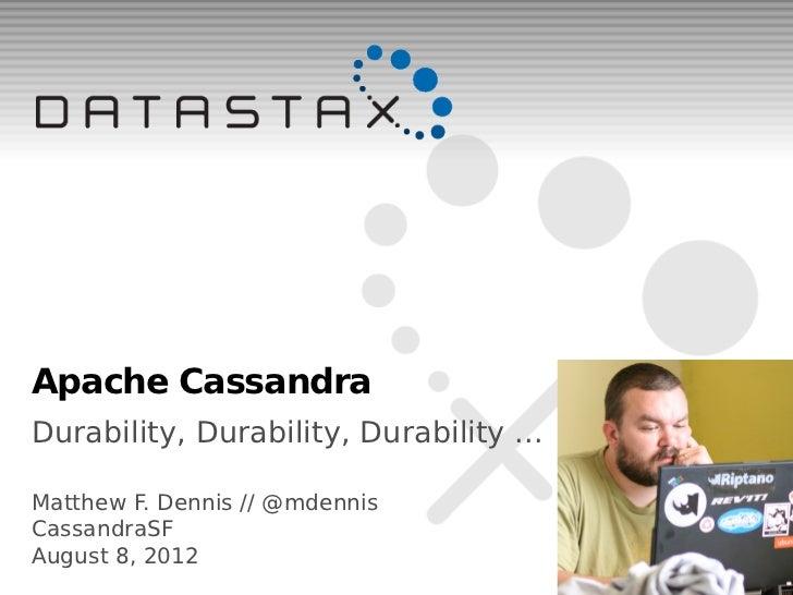 Apache CassandraDurability, Durability, Durability ...Matthew F. Dennis // @mdennisCassandraSFAugust 8, 2012