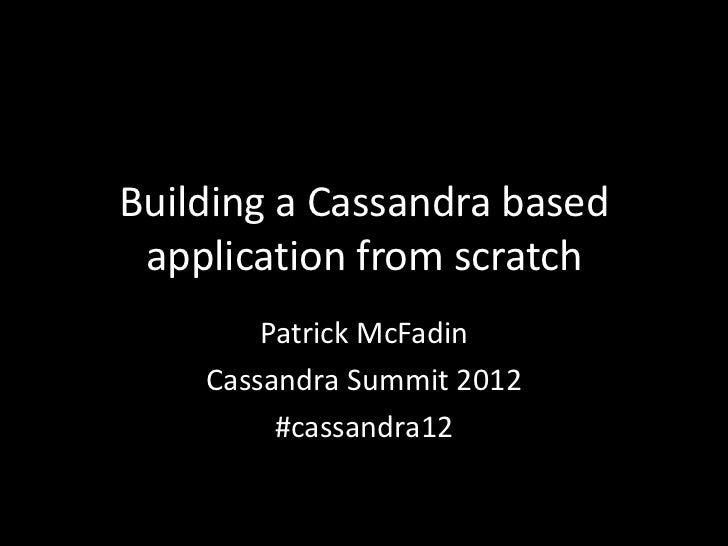 Building a Cassandra based application from scratch        Patrick McFadin    Cassandra Summit 2012         #cassandra12